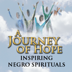 A Journey of Hope: Inspirational Negro Spirituals